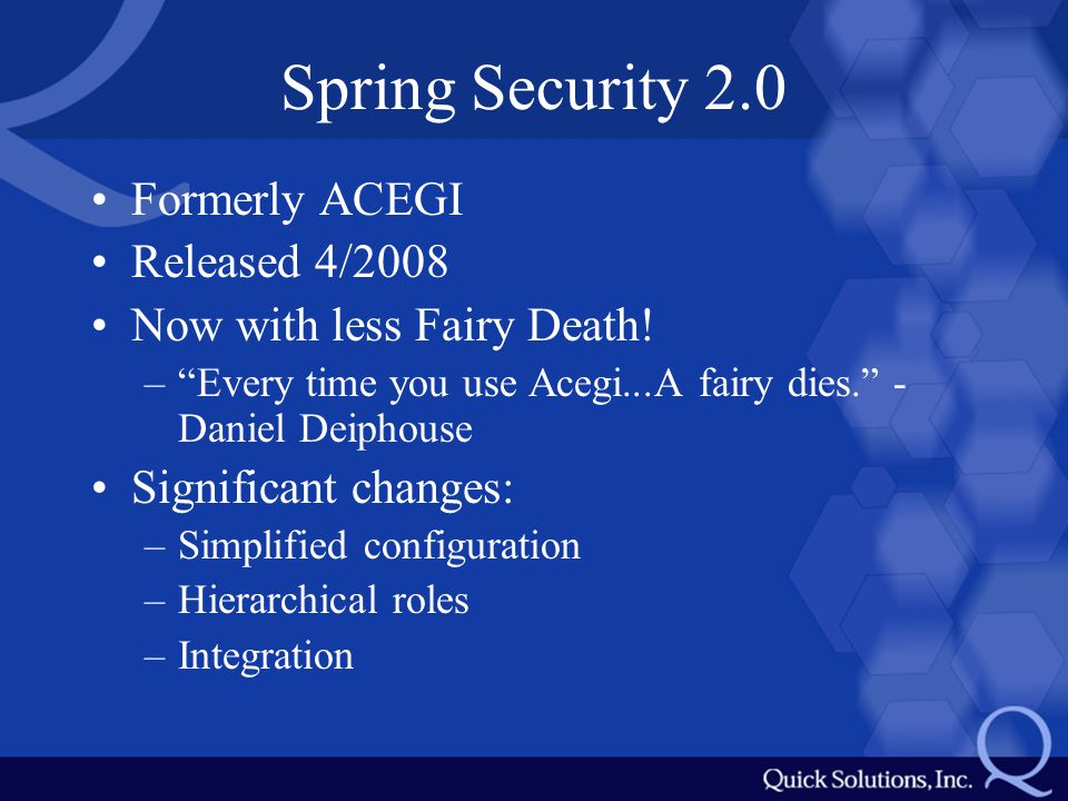 Spring Security 2.0 Formerly ACEGI Released 4/2008 Now with less Fairy Death.