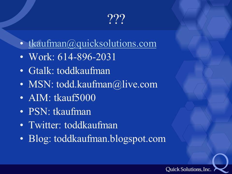 ??? tkaufman@quicksolutions.com Work: 614-896-2031 Gtalk: toddkaufman MSN: todd.kaufman@live.com AIM: tkauf5000 PSN: tkaufman Twitter: toddkaufman Blo