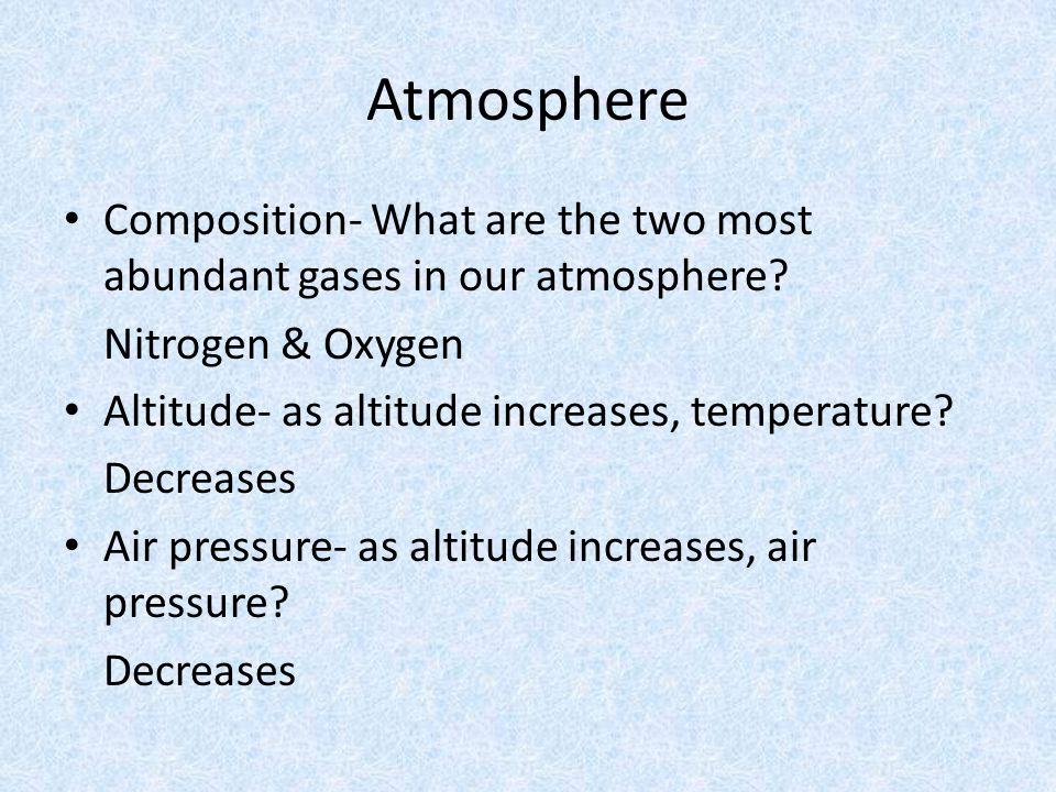 Atmosphere Composition- What are the two most abundant gases in our atmosphere.