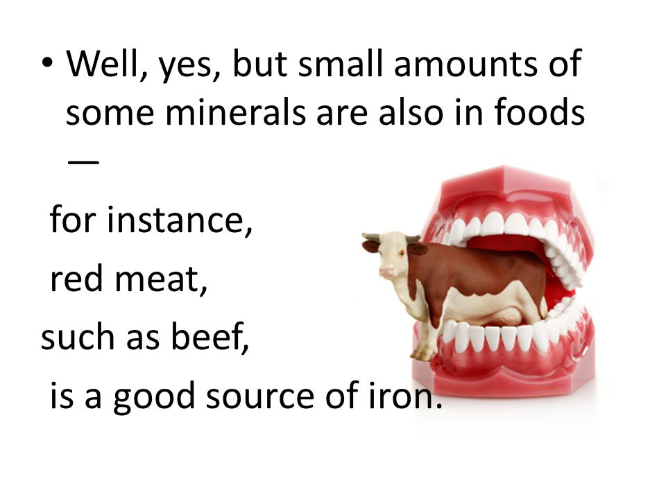 Just like vitamins, minerals help your body grow, develop, and stay healthy.vitamins The body uses minerals to perform many different functions — from building strong bones to transmitting nerve impulses.bonesnerve Some minerals are even used to make hormones or maintain a normal heartbeat.heartbeat