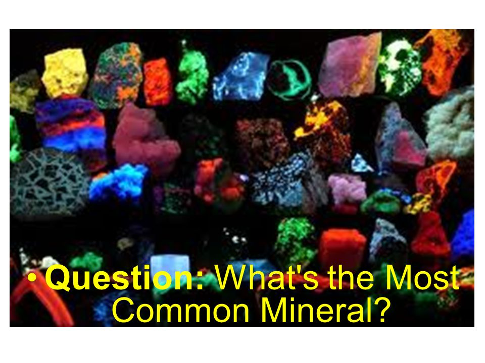 Question: What's the Most Common Mineral?