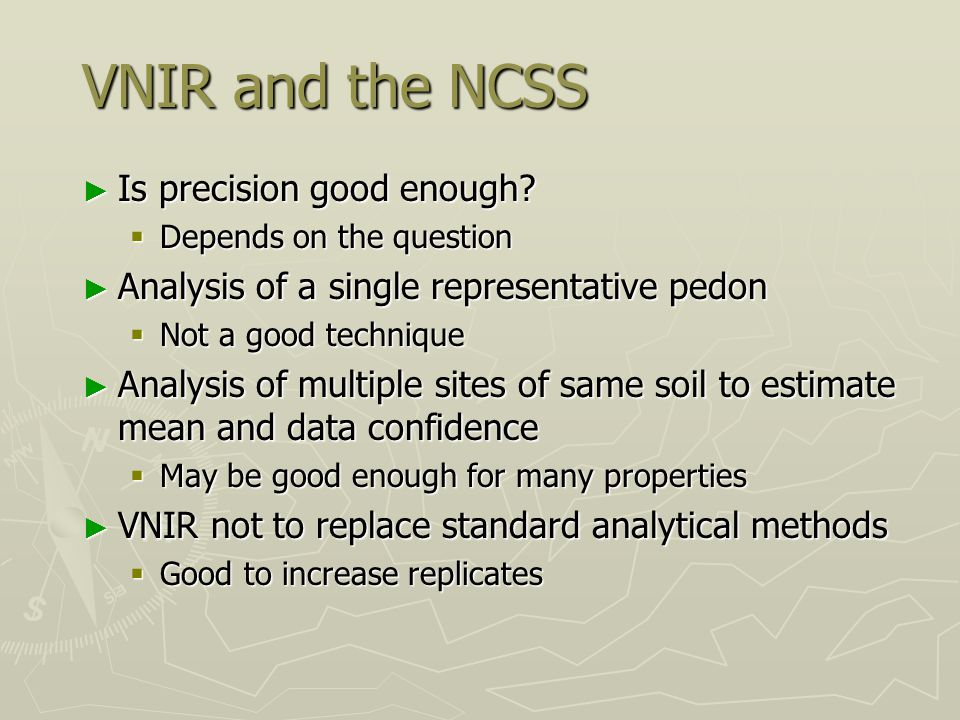 VNIR and the NCSS ► Is precision good enough?  Depends on the question ► Analysis of a single representative pedon  Not a good technique ► Analysis