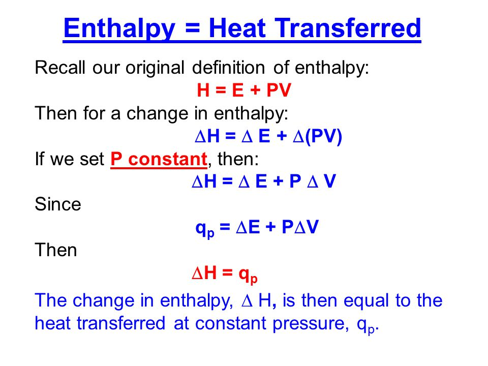 In a chemical reaction  H = H products – H reactants If  H >0, then q p >0 The reaction is Endothermic.