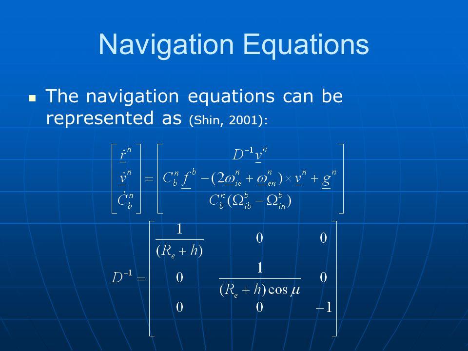 Navigation Equations The navigation equations can be represented as (Shin, 2001):