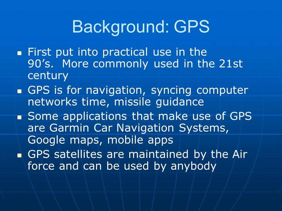 Background: GPS First put into practical use in the 90's.