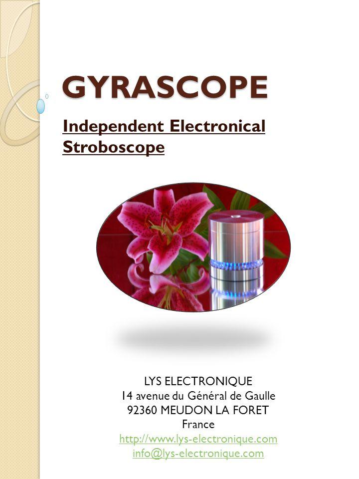 GYRASCOPE Independent Electronical Stroboscope LYS ELECTRONIQUE 14 avenue du Général de Gaulle 92360 MEUDON LA FORET France http://www.lys-electronique.com info@lys-electronique.com