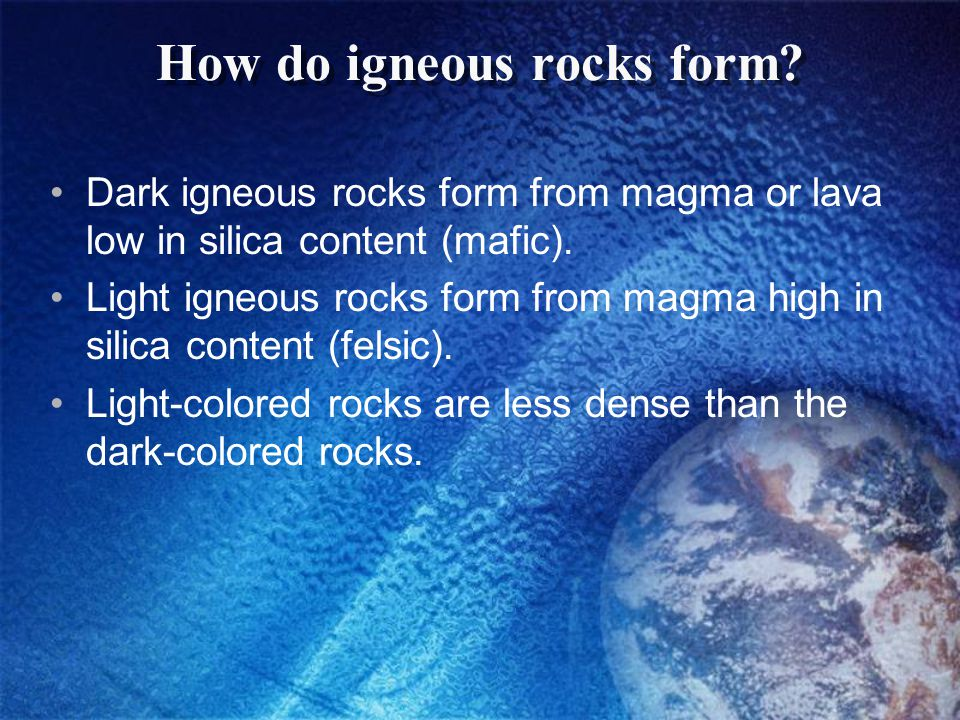 How do igneous rocks form? Dark igneous rocks form from magma or lava low in silica content (mafic). Light igneous rocks form from magma high in silic