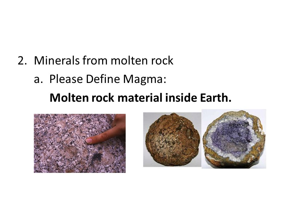 2.Minerals from molten rock a. Please Define Magma: Molten rock material inside Earth.
