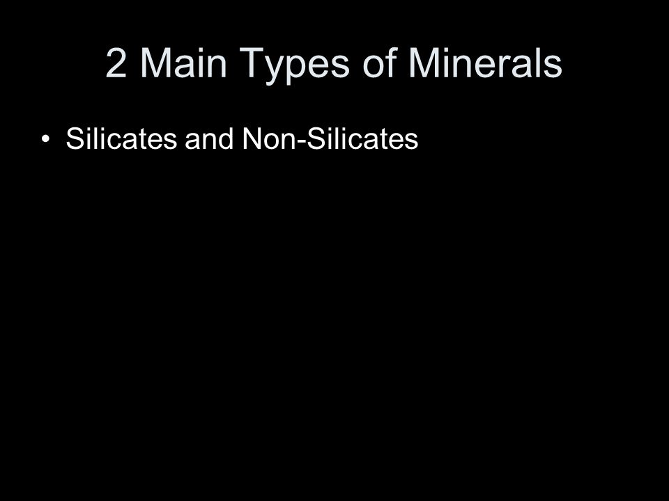 2 Main Types of Minerals Silicates and Non-Silicates