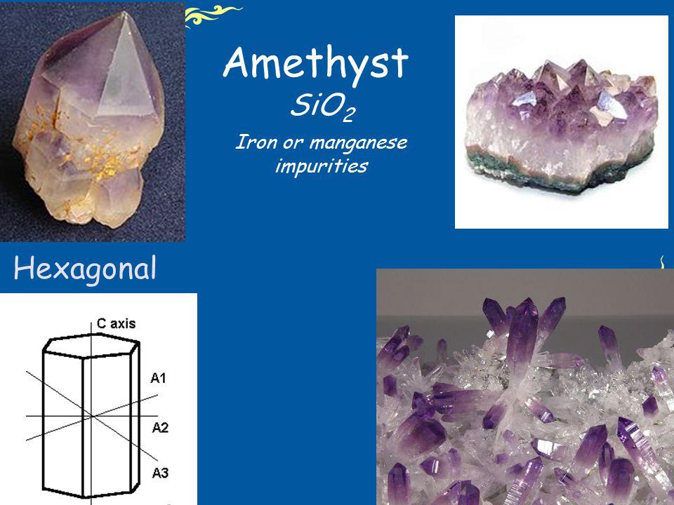 Amethyst SiO 2 Iron or manganese impurities Hexagonal