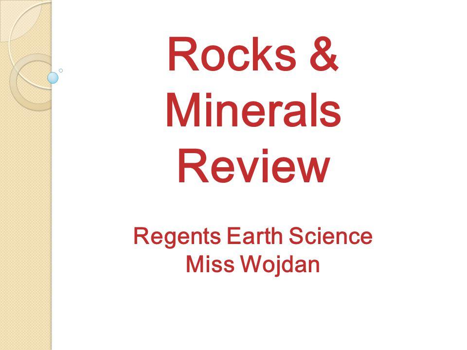 Rocks & Minerals Review Regents Earth Science Miss Wojdan