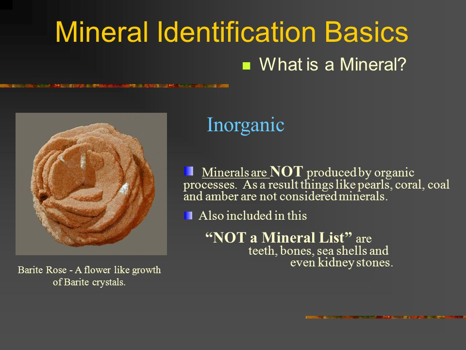 Mineral Identification Basics What is a Mineral.