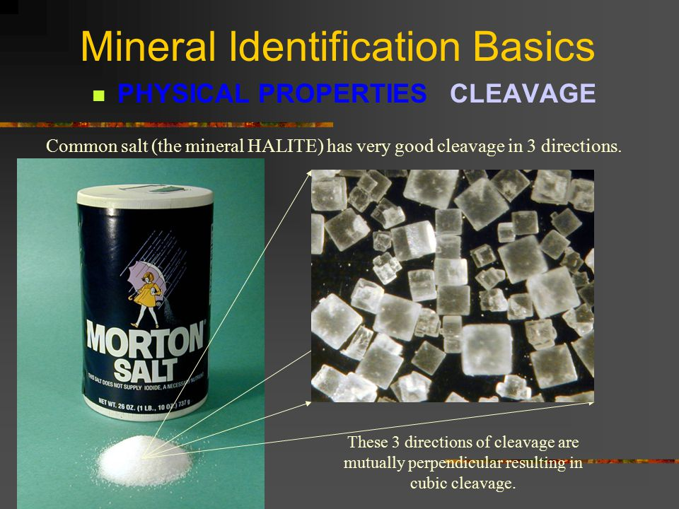 Mineral Identification Basics PHYSICAL PROPERTIES CLEAVAGE These pictures show different cleavage angles and the quality of cleavage.