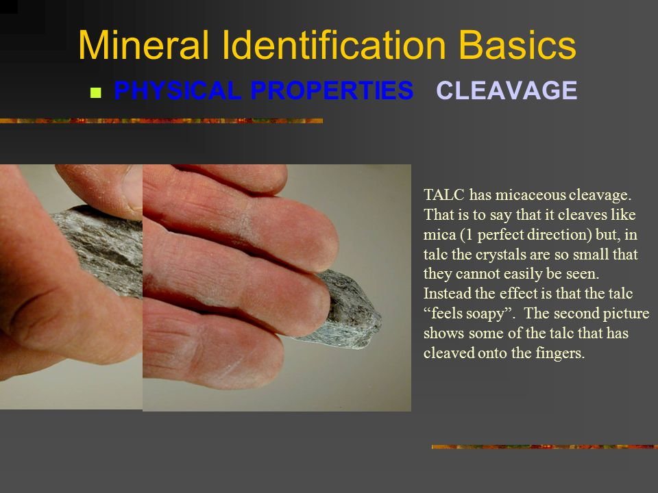 Mineral Identification Basics PHYSICAL PROPERTIES CLEAVAGE Blocky Cleavage 2 directions Orthoclase Feldspar Orthoclase feldspar has good cleavage in 2 directions.