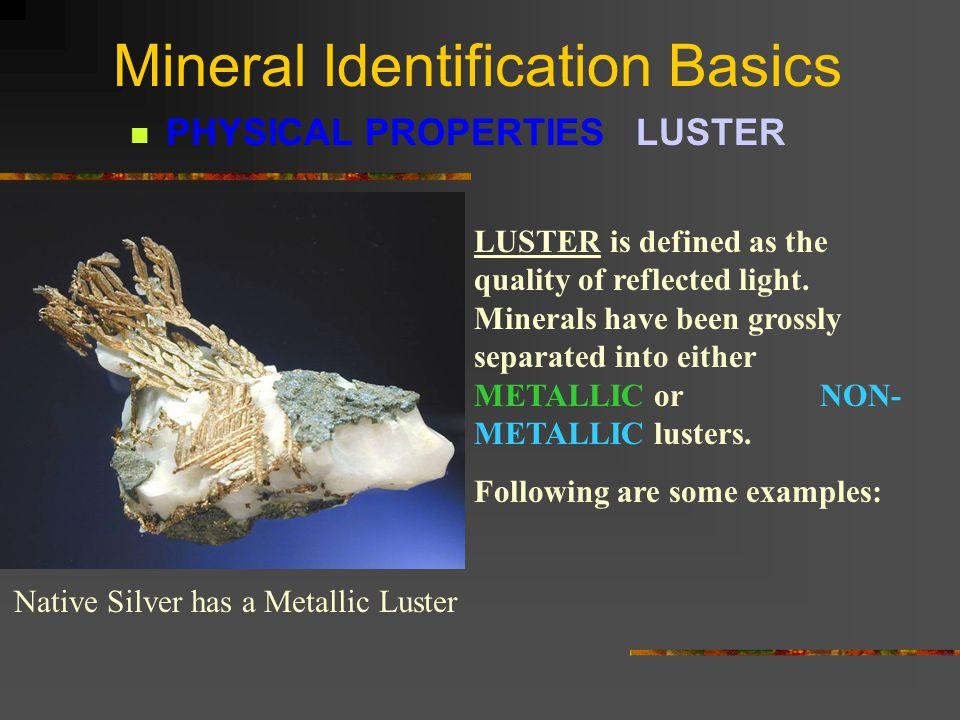 Mineral Identification Basics PHYSICAL PROPERTIES STREAK Sphalerite is a dark mineral, however, it has a light colored streak.
