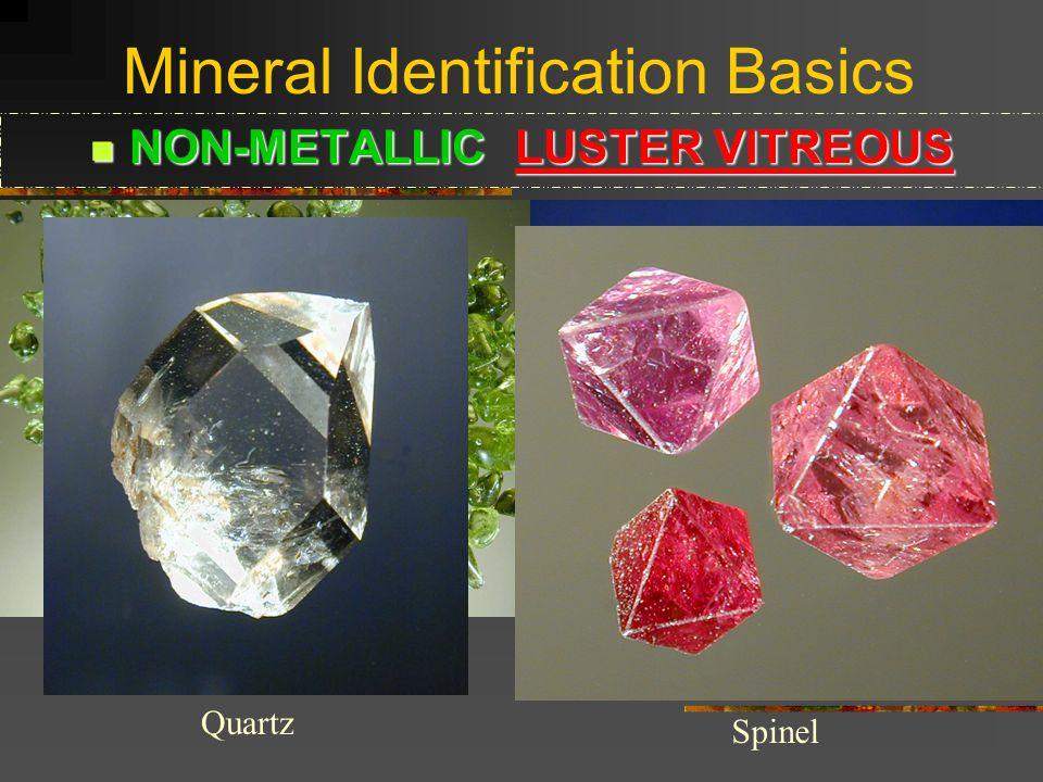 Mineral Identification Basics LUSTER METALLIC PHYSICAL PROPERTIES LUSTER METALLIC StibniteGalena Marcasite Pyrite