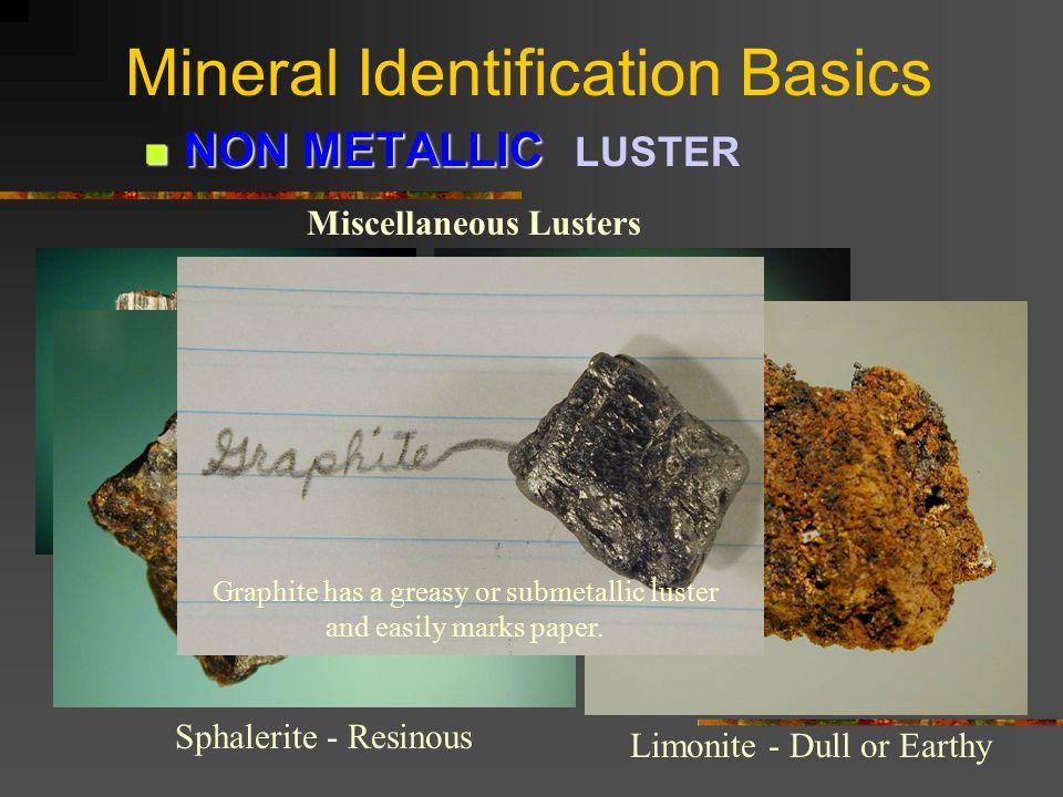 Mineral Identification Basics NON-METALLICLUSTER VITREOUS NON-METALLIC LUSTER VITREOUS Olivine - Peridot Wulfenite SpinelQuartz