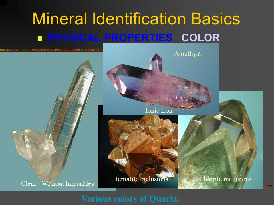 Mineral Identification Basics PHYSICAL PROPERTIES COLOR The COLOR of a mineral is usually the first thing that a person notices when observing a mineral.