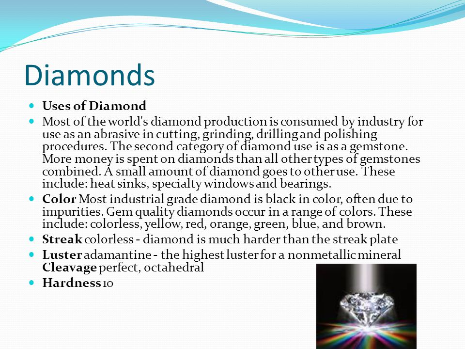 Diamonds Uses of Diamond Most of the world's diamond production is consumed by industry for use as an abrasive in cutting, grinding, drilling and poli