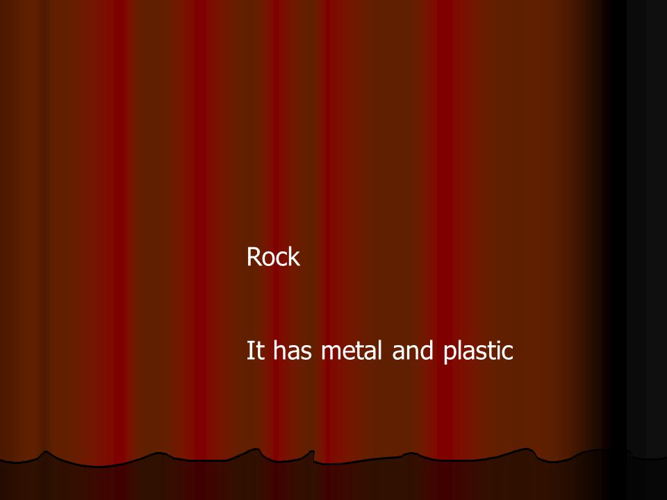 Rock It has metal and plastic