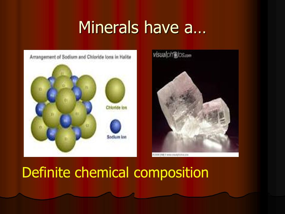 Minerals have a… Definite chemical composition