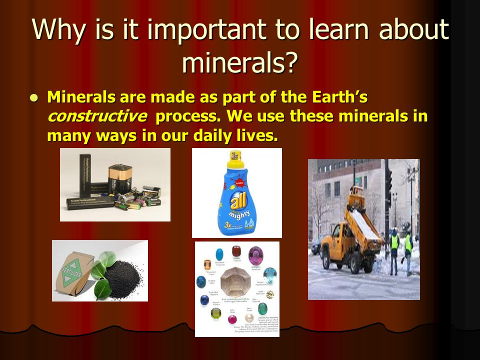 Why is it important to learn about minerals.