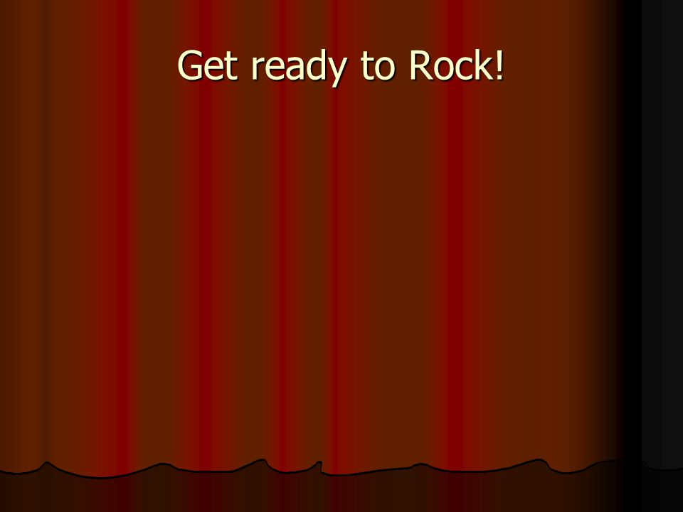 Get ready to Rock!
