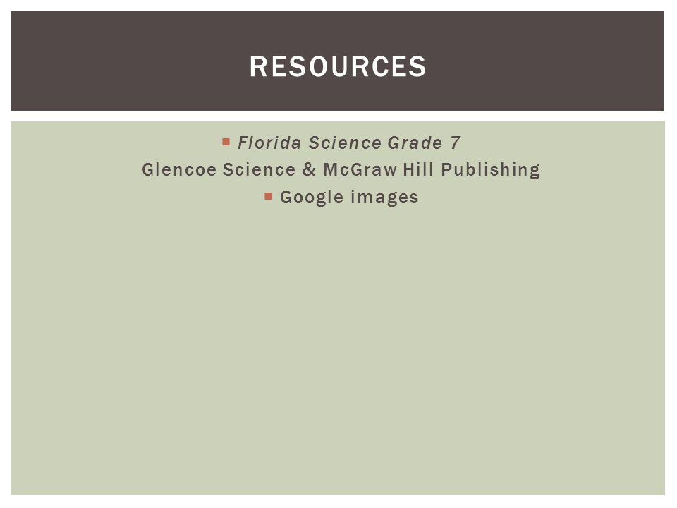  Florida Science Grade 7 Glencoe Science & McGraw Hill Publishing  Google images RESOURCES