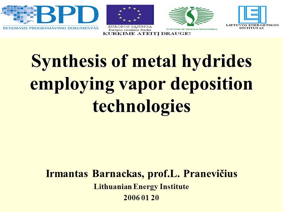 Synthesis of metal hydrides employing vapor deposition technologies Irmantas Barnackas, prof.L.