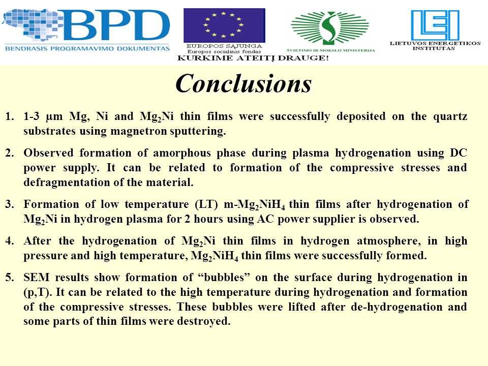 Conclusions 1.1-3 µm Mg, Ni and Mg 2 Ni thin films were successfully deposited on the quartz substrates using magnetron sputtering.