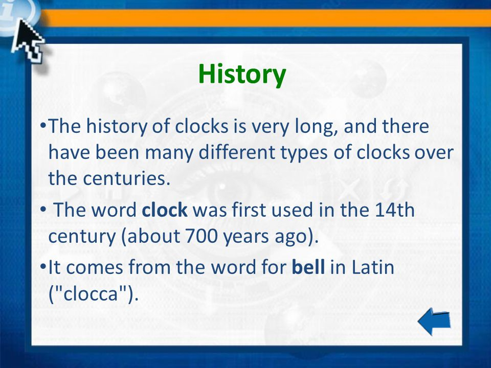 Contents A brief history of clocks Using the sun Sundial clocks Water clocks Pendulum clocks Quartz cristal clocks Exit