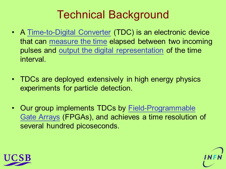 Technical Background A Time-to-Digital Converter (TDC) is an electronic device that can measure the time elapsed between two incoming pulses and output the digital representation of the time interval.
