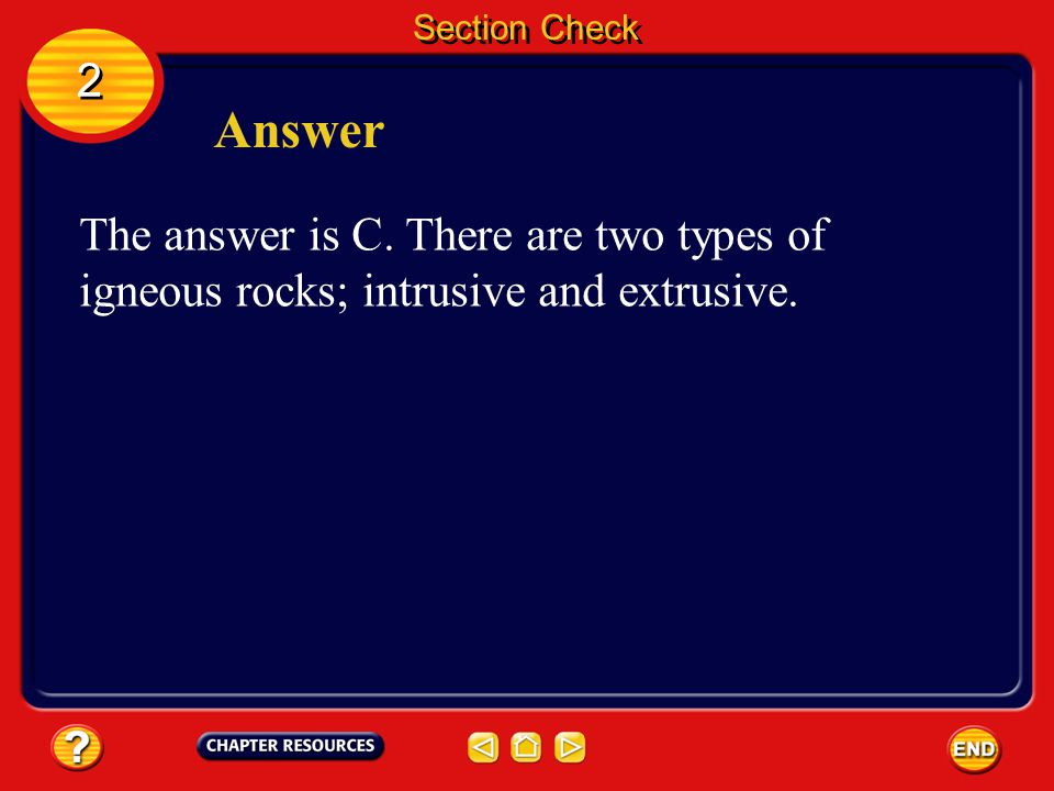 2 2 Question 2 Igneous rocks form from molten rock material called _______. A. basalt B. silica C. magma D. granite Section Check