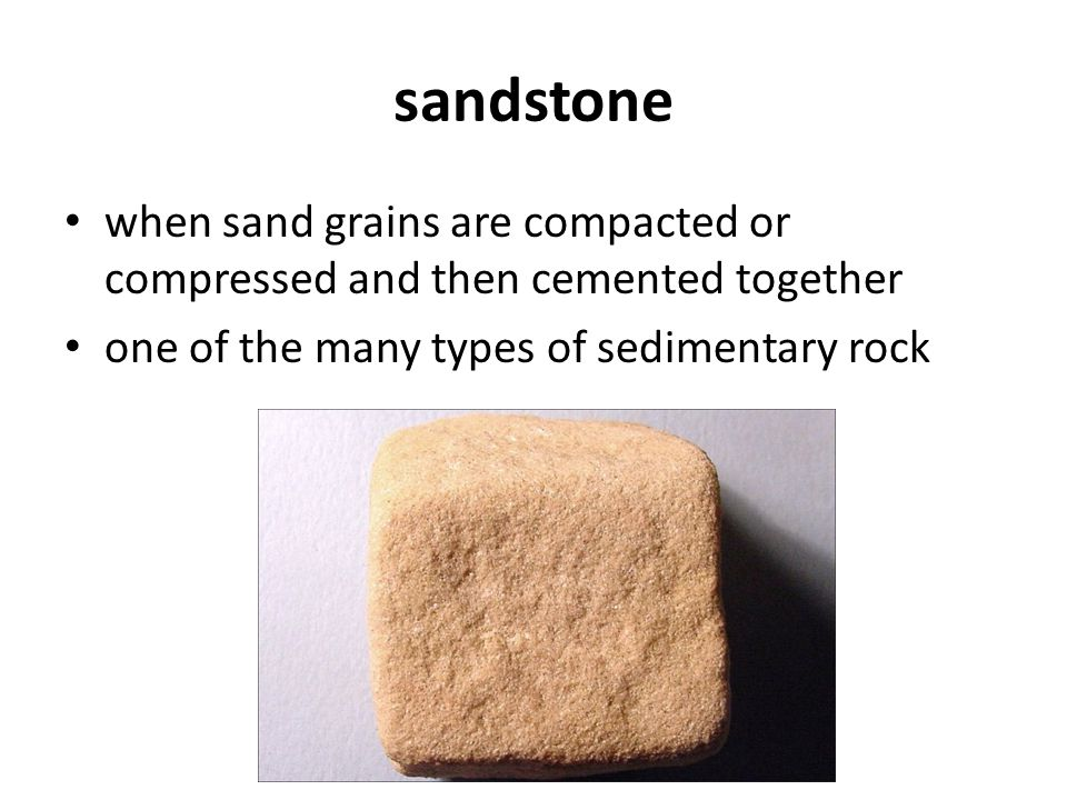 sandstone when sand grains are compacted or compressed and then cemented together one of the many types of sedimentary rock