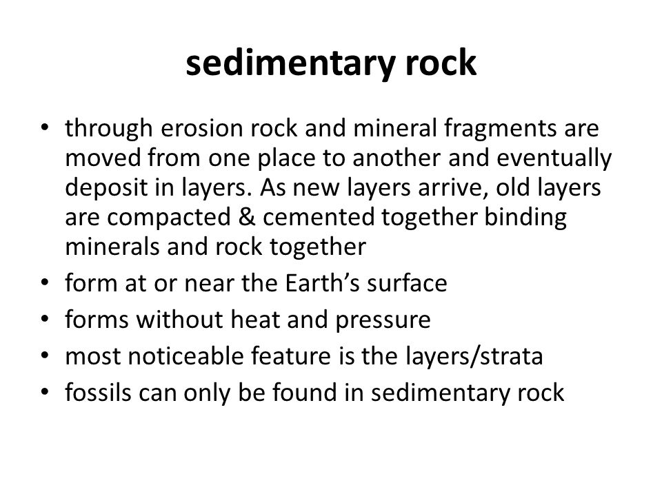 sedimentary rock through erosion rock and mineral fragments are moved from one place to another and eventually deposit in layers. As new layers arrive