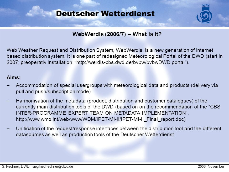 WebWerdis (2006/7) – What is it? Aims: –Accommodation of special usergroups with meteorological data and products (delivery via pull and push/subscrip