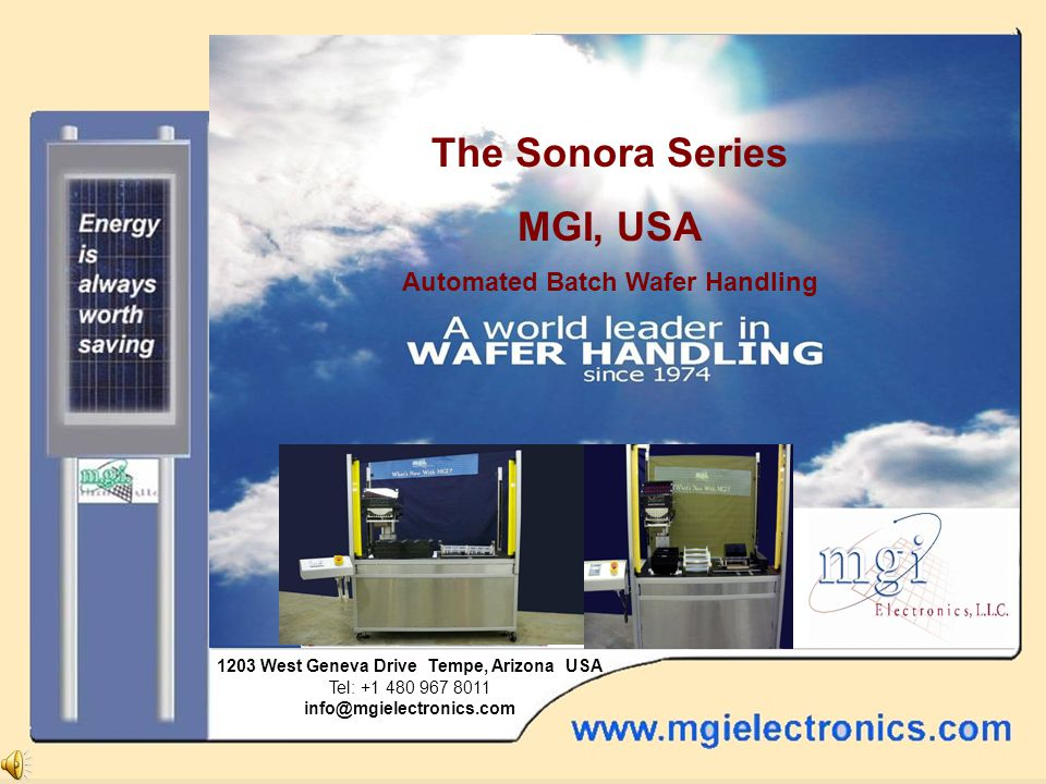 The Saguaro from MGI, USA The Sonora Series MGI, USA Automated Batch Wafer Handling 1203 West Geneva Drive Tempe, Arizona USA Tel: +1 480 967 8011 info@mgielectronics.com