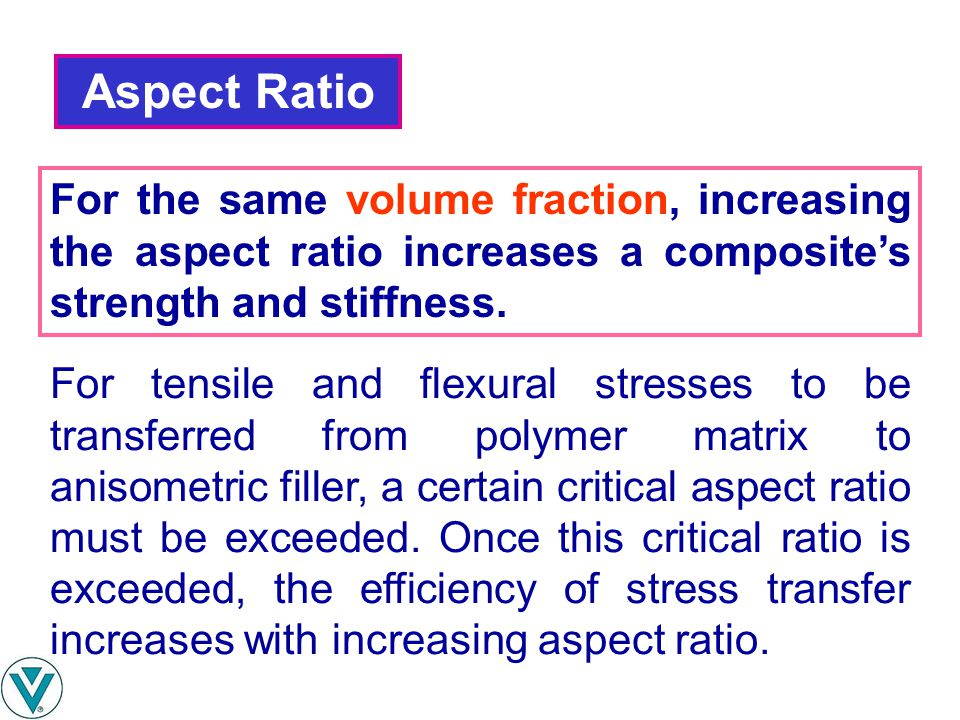 Volume Fraction Volume fraction: The volume occupied by the filler divided by the volume of the composite (V f / V c ).