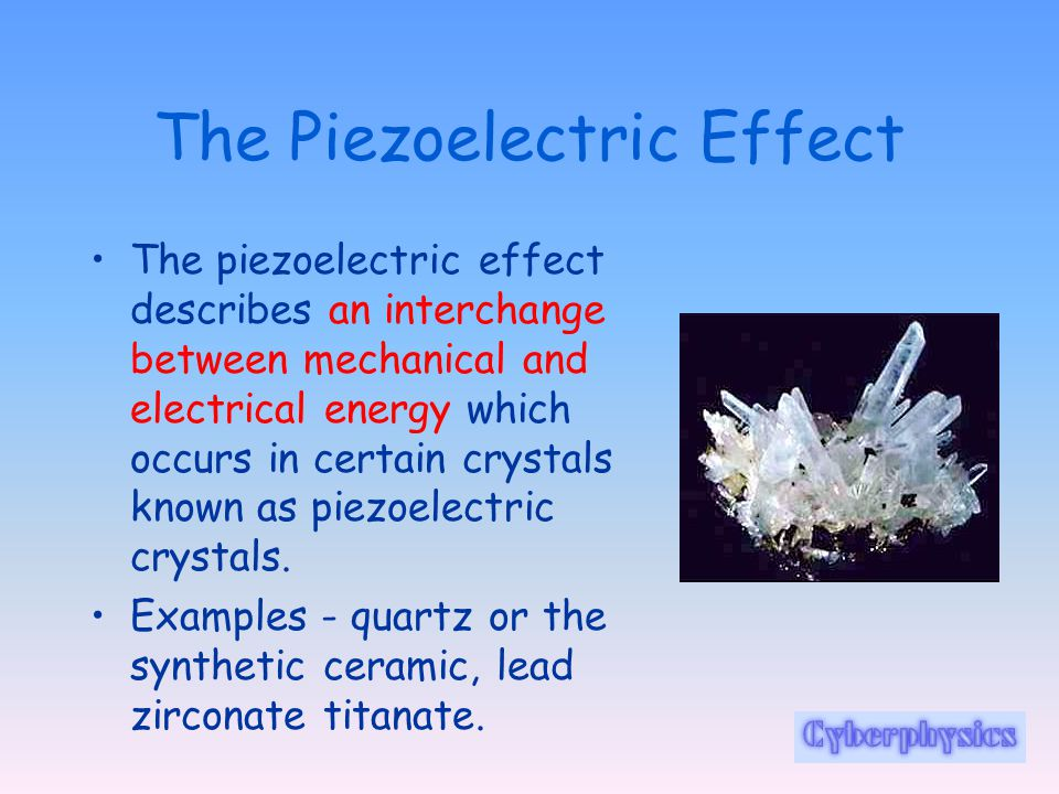 The Piezoelectric Effect The piezoelectric effect describes an interchange between mechanical and electrical energy which occurs in certain crystals k