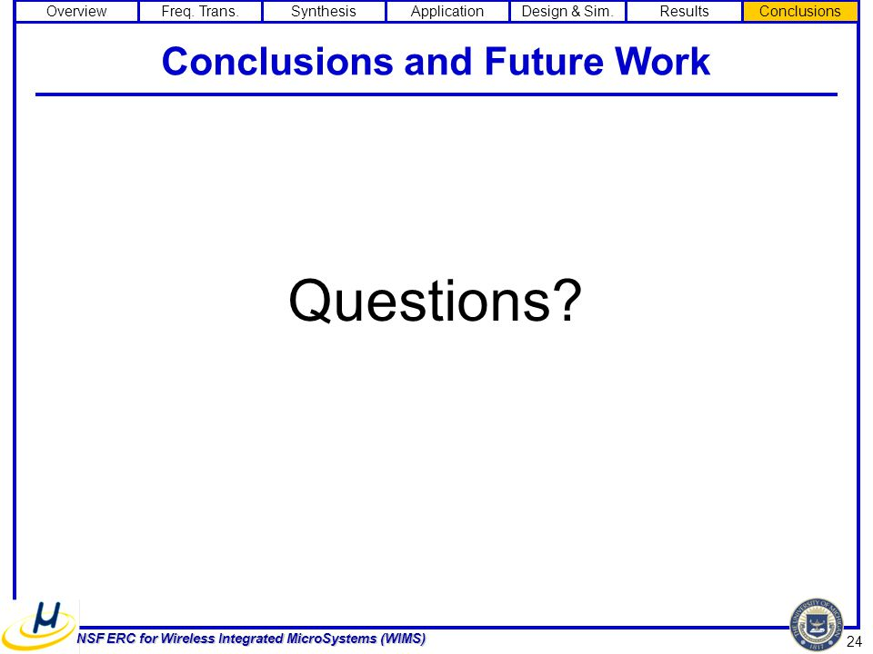 24 NSF ERC for Wireless Integrated MicroSystems (WIMS) Conclusions and Future Work Questions.