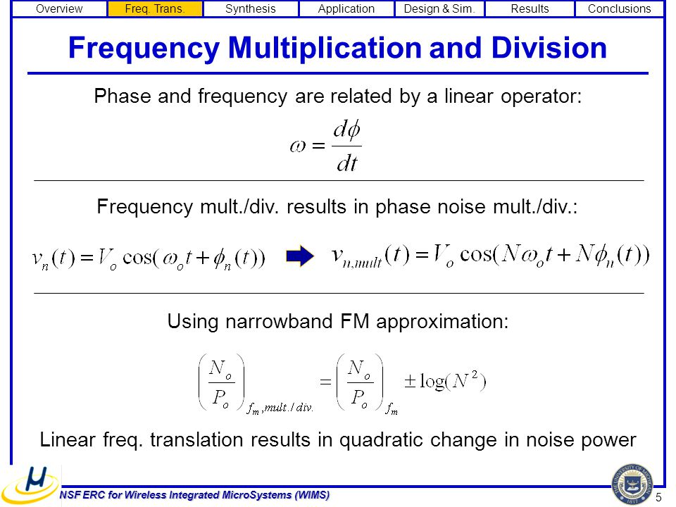 5 NSF ERC for Wireless Integrated MicroSystems (WIMS) Frequency Multiplication and Division Phase and frequency are related by a linear operator: Frequency mult./div.
