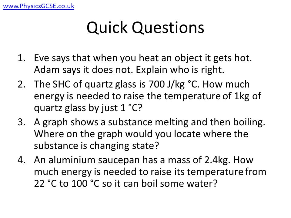 Quick Questions 1.Eve says that when you heat an object it gets hot.