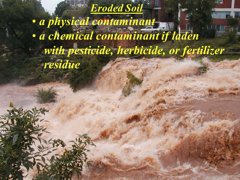 a physical contaminant a chemical contaminant if laden with pesticide, herbicide, or fertilizer residue Eroded Soil