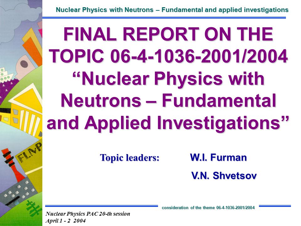 Nuclear Physics PAC 20-th session April 1 - 2 2004 Nuclear Physics with Neutrons – Fundamental and applied investigations consideration of the theme 06-4-1036-2001/2004 Activity at n_TOF CERN