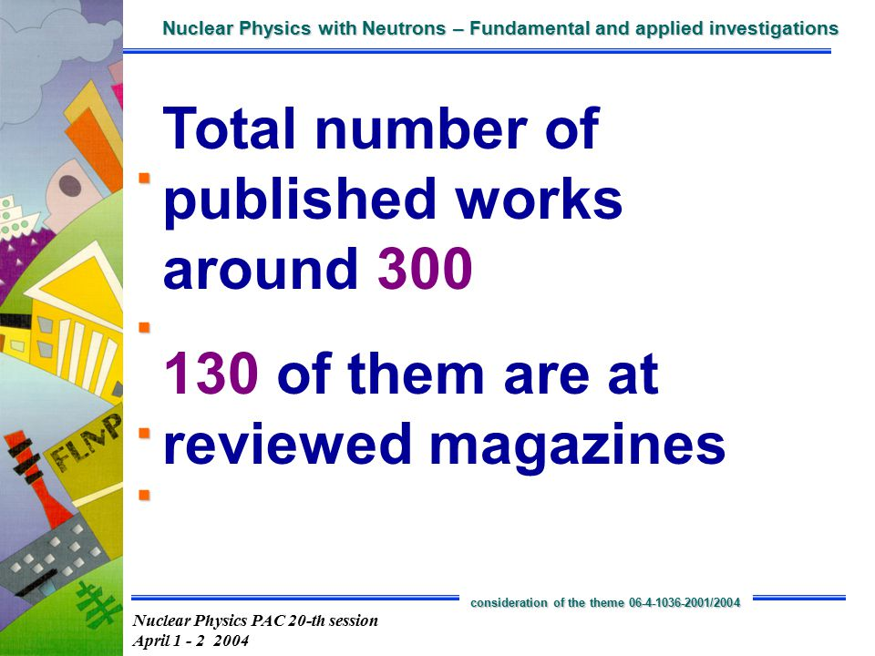 Nuclear Physics PAC 20-th session April 1 - 2 2004 Nuclear Physics with Neutrons – Fundamental and applied investigations consideration of the theme 06-4-1036-2001/2004 Scientific Highlights of 2001 – 2004 KaTRIn project Development of Neutron Polarizer-Analyzer System for T-Invariance Experiment V.R.