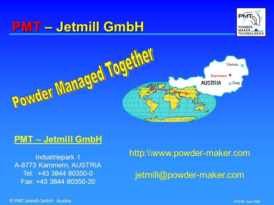 © PMT-Jetmill GmbH - Austria UFG'06 June 2006 PMT – Jetmill GmbH http:\\www.powder-maker.com jetmill@powder-maker.com PMT – Jetmill GmbH Industriepark 1 A-8773 Kammern, AUSTRIA Tel: +43 3844 80350-0 Fax: +43 3844 80350-20 Vienna Graz Kammern