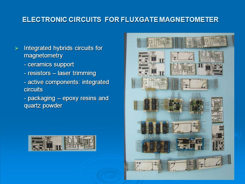 19 ELECTRONIC CIRCUITS FOR FLUXGATE MAGNETOMETER  Integrated hybrids circuits for magnetometry - ceramics support - resistors – laser trimming - acti