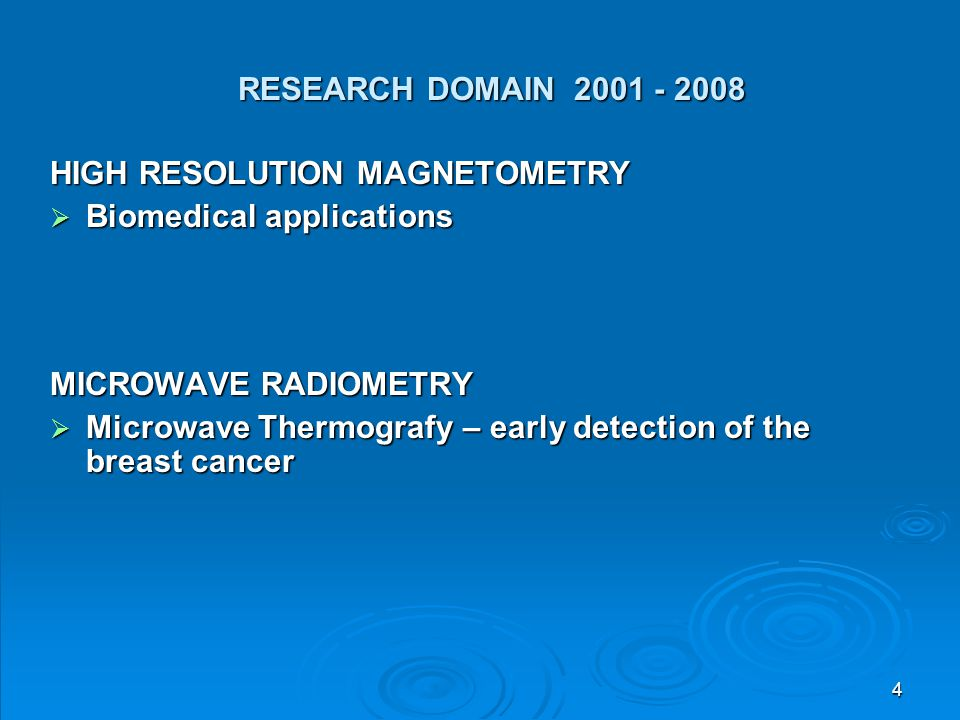 4 HIGH RESOLUTION MAGNETOMETRY  Biomedical applications MICROWAVE RADIOMETRY  Microwave Thermografy – early detection of the breast cancer RESEARCH