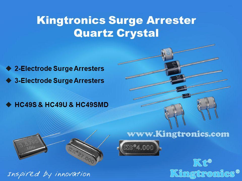  2-Electrode Surge Arresters  3-Electrode Surge Arresters  HC49S & HC49U & HC49SMD Kingtronics Surge Arrester Quartz Crystal