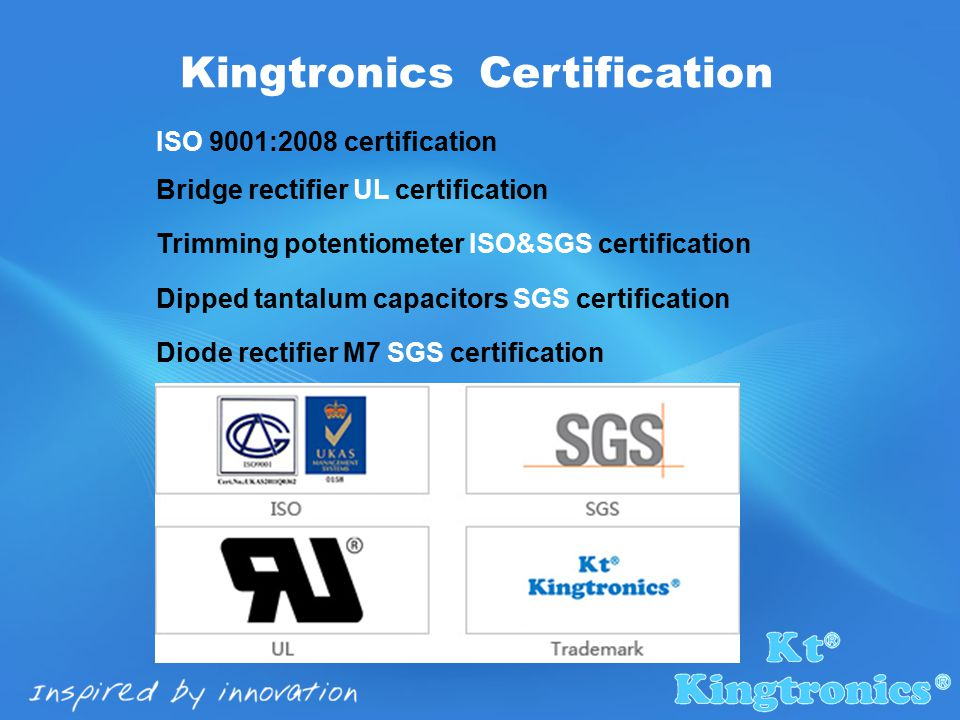 Kingtronics Certification ISO 9001:2008 certification Bridge rectifier UL certification Trimming potentiometer ISO&SGS certification Dipped tantalum capacitors SGS certification Diode rectifier M7 SGS certification